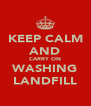 KEEP CALM AND CARRY ON WASHING LANDFILL - Personalised Poster A4 size