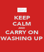 KEEP CALM AND CARRY ON WASHING UP - Personalised Poster A4 size