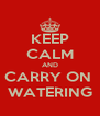 KEEP CALM AND CARRY ON  WATERING - Personalised Poster A4 size