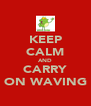 KEEP CALM AND CARRY ON WAVING - Personalised Poster A4 size