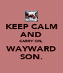 KEEP CALM AND CARRY ON, WAYWARD SON. - Personalised Poster A4 size