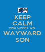 KEEP CALM AND CARRY ON  WAYWARD SON - Personalised Poster A4 size