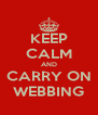 KEEP CALM AND CARRY ON WEBBING - Personalised Poster A4 size