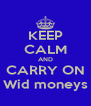 KEEP CALM AND CARRY ON Wid moneys - Personalised Poster A4 size
