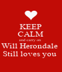 KEEP CALM and carry on  Will Herondale  Still loves you  - Personalised Poster A4 size