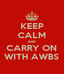 KEEP CALM AND CARRY ON WITH AWBS - Personalised Poster A4 size
