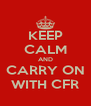 KEEP CALM AND CARRY ON WITH CFR - Personalised Poster A4 size