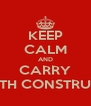 KEEP CALM AND CARRY ON WITH CONSTRUCTION - Personalised Poster A4 size