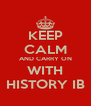 KEEP CALM AND CARRY ON WITH HISTORY IB - Personalised Poster A4 size