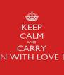 KEEP CALM AND CARRY ON WITH LOVE ♥ - Personalised Poster A4 size