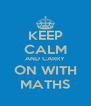 KEEP CALM AND CARRY ON WITH MATHS - Personalised Poster A4 size