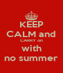 KEEP CALM and CARRY on with no summer - Personalised Poster A4 size