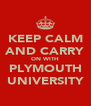 KEEP CALM AND CARRY ON WITH PLYMOUTH UNIVERSITY - Personalised Poster A4 size
