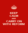 KEEP CALM AND CARRY ON WITH REFORM - Personalised Poster A4 size