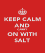 KEEP CALM AND CARRY ON WITH SALT - Personalised Poster A4 size