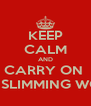 KEEP CALM AND CARRY ON  WITH SLIMMING WORLD - Personalised Poster A4 size