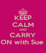 KEEP CALM AND CARRY ON with Sue  - Personalised Poster A4 size