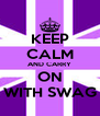 KEEP CALM AND CARRY ON WITH SWAG - Personalised Poster A4 size