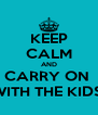 KEEP CALM AND CARRY ON  WITH THE KIDS  - Personalised Poster A4 size