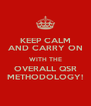 KEEP CALM AND CARRY ON WITH THE OVERALL QSR METHODOLOGY! - Personalised Poster A4 size