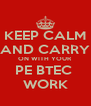 KEEP CALM AND CARRY ON WITH YOUR PE BTEC  WORK - Personalised Poster A4 size