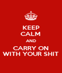 KEEP CALM AND CARRY ON WITH YOUR SHIT - Personalised Poster A4 size