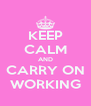 KEEP CALM AND CARRY ON WORKING - Personalised Poster A4 size