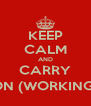 KEEP CALM AND CARRY ON (WORKING) - Personalised Poster A4 size