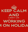 KEEP CALM AND CARRY ON  WORKING I'M ON HOLIDAY - Personalised Poster A4 size