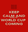 KEEP CALM AND CARRY ON  WORLD CUP  COMING - Personalised Poster A4 size
