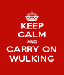 KEEP CALM AND CARRY ON WULKING - Personalised Poster A4 size