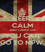 KEEP  CALM AND CARRY ON YOU CAN GO TO MPW  - Personalised Poster A4 size