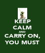 KEEP CALM AND CARRY ON, YOU MUST - Personalised Poster A4 size