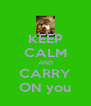 KEEP CALM AND CARRY ON you - Personalised Poster A4 size