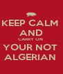KEEP CALM  AND CARRY ON  YOUR NOT  ALGERIAN  - Personalised Poster A4 size