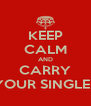 KEEP CALM AND CARRY ON YOUR SINGLENESS - Personalised Poster A4 size