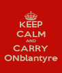 KEEP CALM AND CARRY ONblantyre - Personalised Poster A4 size