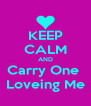 KEEP CALM AND Carry One  Loveing Me - Personalised Poster A4 size