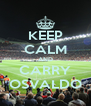 KEEP CALM AND CARRY OSVALDO - Personalised Poster A4 size