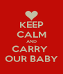 KEEP CALM AND CARRY  OUR BABY - Personalised Poster A4 size