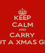 KEEP CALM AND CARRY OUT A XMAS GIFT - Personalised Poster A4 size