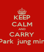 KEEP CALM AND CARRY Park  jung min - Personalised Poster A4 size