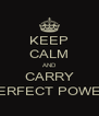 KEEP CALM AND CARRY PERFECT POWER - Personalised Poster A4 size