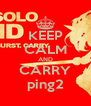 KEEP CALM AND CARRY ping2 - Personalised Poster A4 size