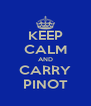 KEEP CALM AND CARRY PINOT - Personalised Poster A4 size