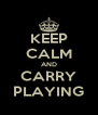 KEEP CALM AND CARRY PLAYING - Personalised Poster A4 size