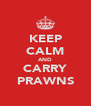 KEEP CALM AND CARRY PRAWNS - Personalised Poster A4 size