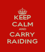 KEEP CALM AND CARRY RAIDING - Personalised Poster A4 size