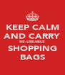 KEEP CALM AND CARRY RE-USEABLE SHOPPING BAGS - Personalised Poster A4 size