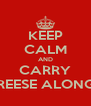 KEEP CALM AND CARRY REESE ALONG - Personalised Poster A4 size